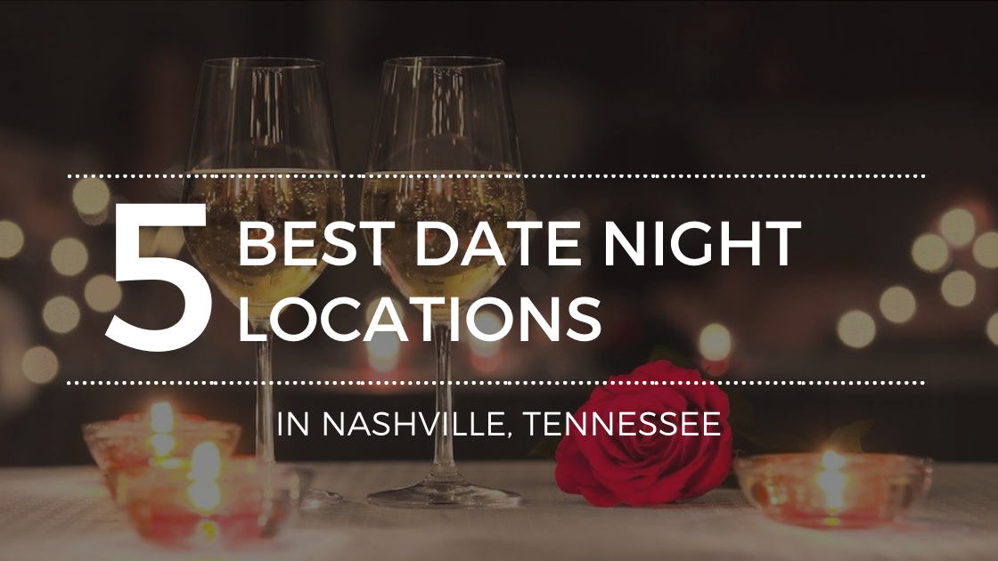 The Most Romantic Date Night Spots in Nashville