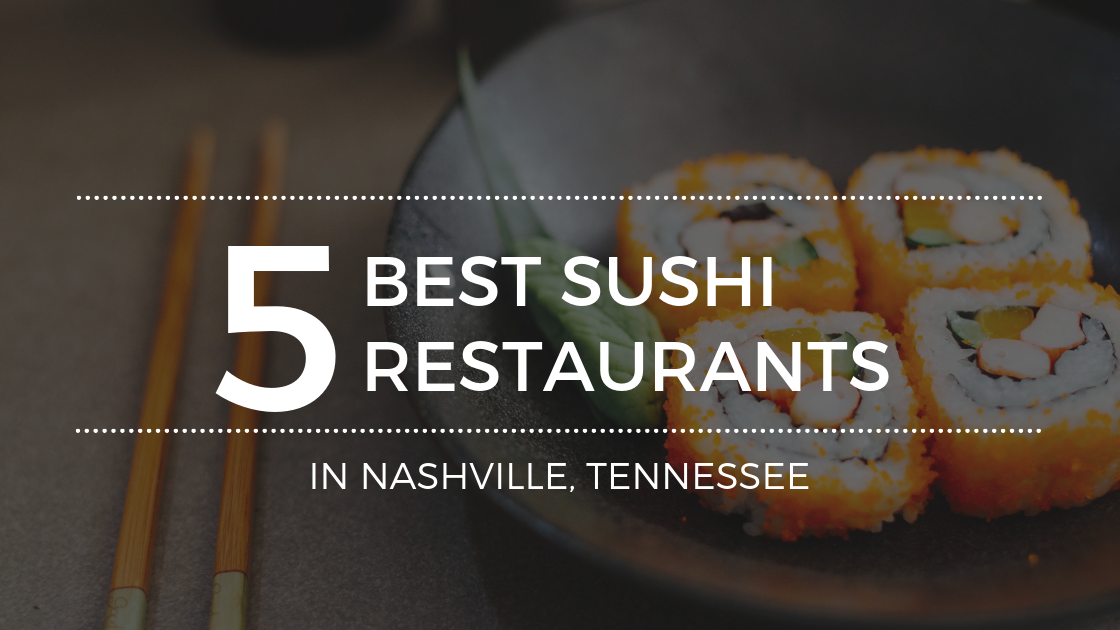 Where to Get the Most Delicious Sushi in Nashville TN